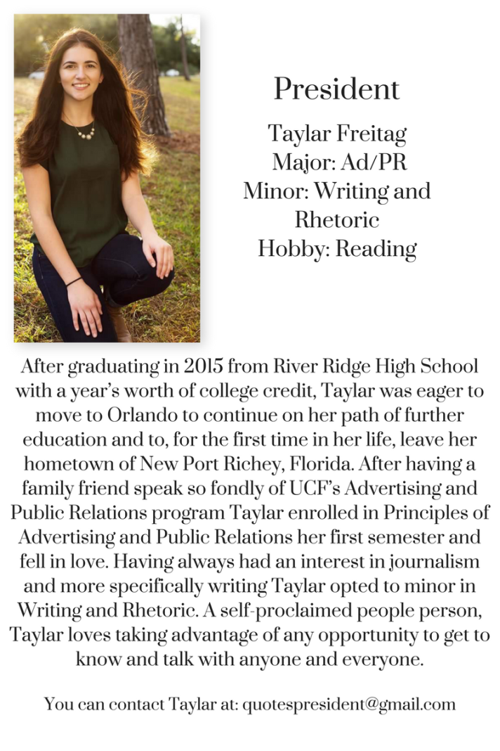 Taylar Freitag, Presidentquotespresident@gmail.com Major- AdPR Minor- Writing and Rhetoric Hobby- Reading